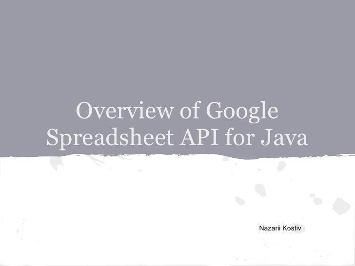 Overview of GoogleSpreadsheet API for Java                   Nazarii Kostiv