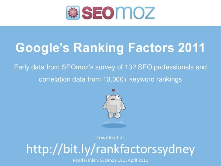 Google's Ranking Factors 2011Early data from SEOmoz's survey of 132 SEO professionals and       correlation data from 10,0...