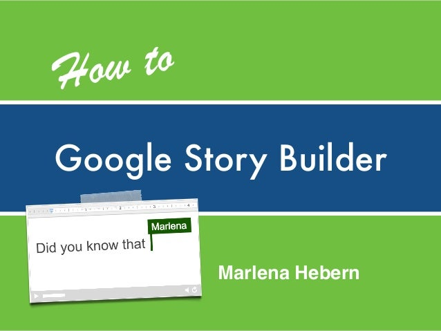 Google Story Builder How to Marlena Hebern