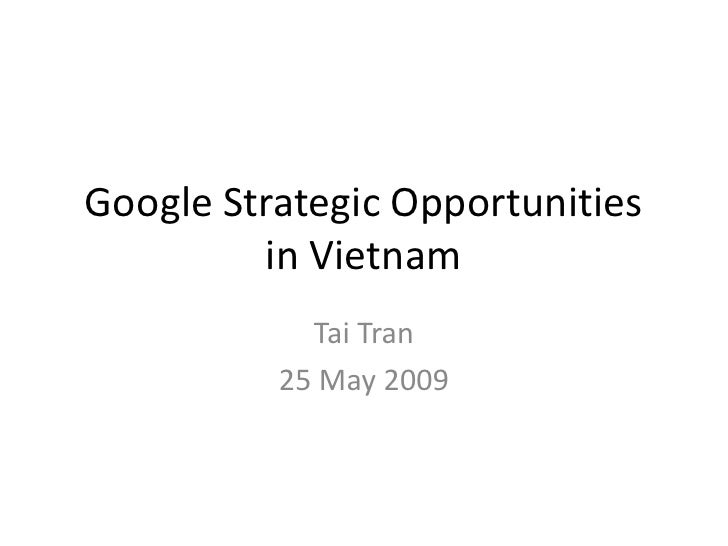 Google Strategic Opportunities          in Vietnam             Tai Tran           25 May 2009