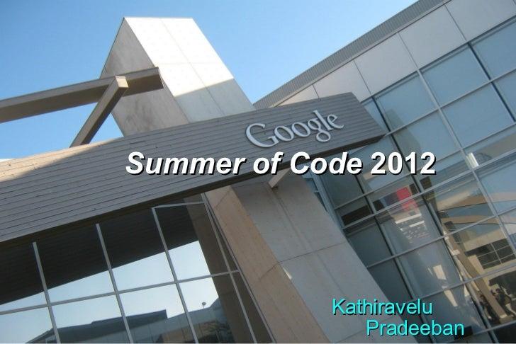 Summer of Code 2012            Kathiravelu               Pradeeban