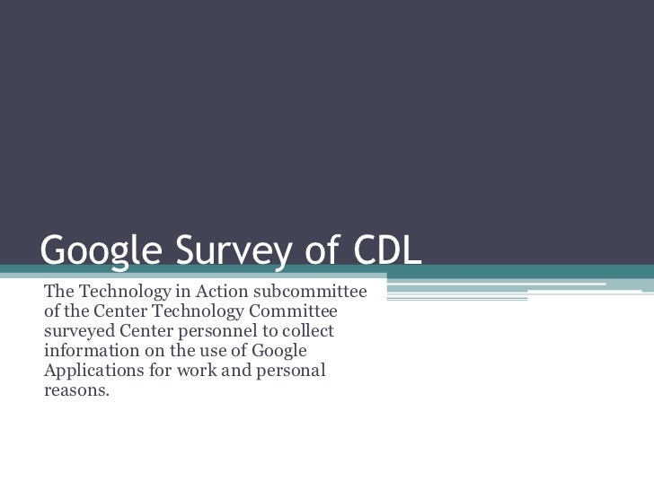 Google Survey of CDL<br />The Technology in Action subcommittee of the Center Technology Committee surveyed Center personn...