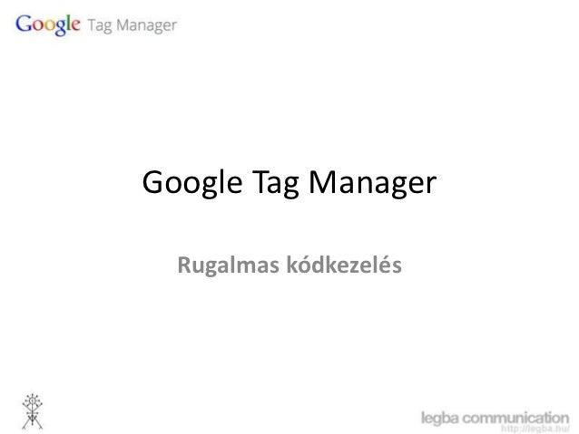 Google Tag Manager  Rugalmas kódkezelés