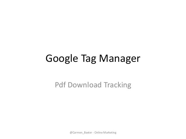Google Tag Manager Pdf Download Tracking @Carmen_Baxter - Online Marketing