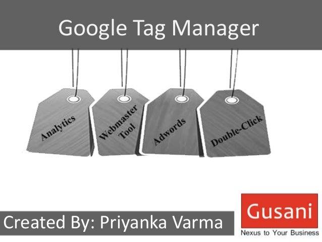 Google Tag Manager  Created By: Priyanka Varma