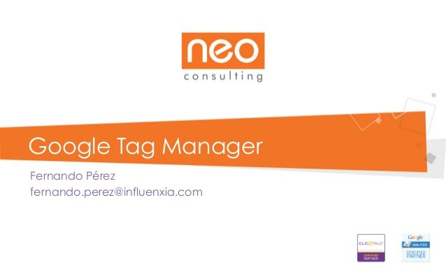 Google Tag Manager Fernando Pérez fernando.perez@influenxia.com