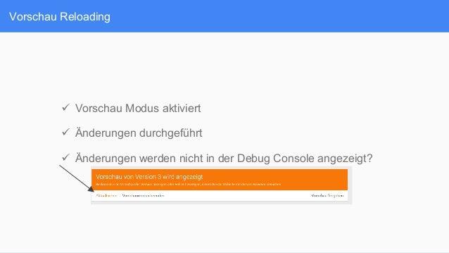 Vorschau Reloading ü Vorschau Modus aktiviert ü Änderungen durchgeführt ü Änderungen werden nicht in der Debug Conso...