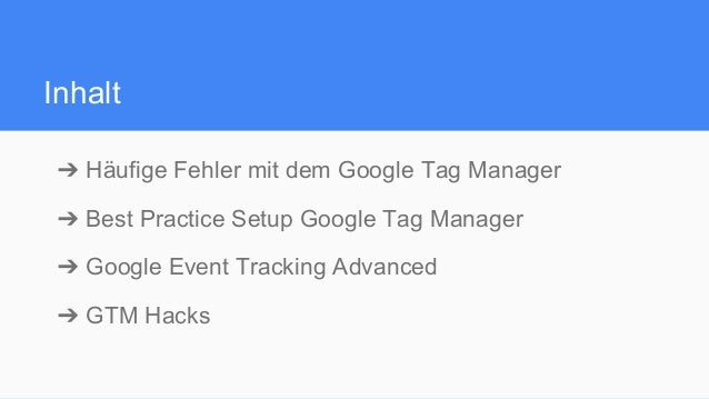 Inhalt ➔Häufige Fehler mit dem Google Tag Manager ➔Best Practice Setup Google Tag Manager ➔Google Event Tracking Advanc...