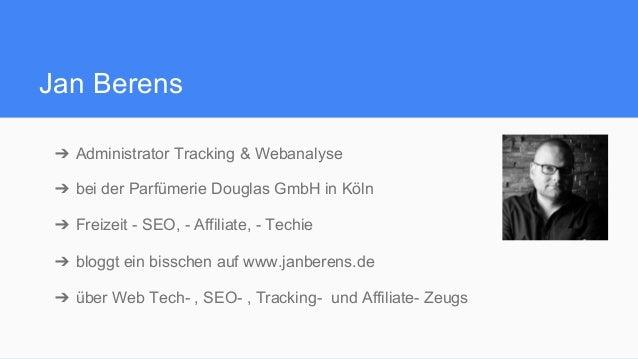 Jan Berens ➔ Administrator Tracking & Webanalyse ➔ bei der Parfümerie Douglas GmbH in Köln ➔ Freizeit - SEO, - Affiliat...