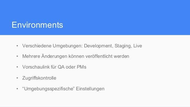 Environments • Verschiedene Umgebungen: Development, Staging, Live • Mehrere Änderungen können veröffentlicht werden • ...
