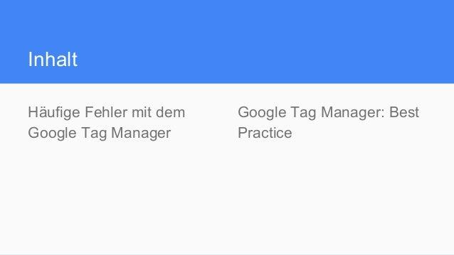 Inhalt Häufige Fehler mit dem Google Tag Manager Google Tag Manager: Best Practice