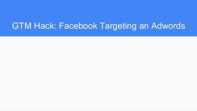 GTM Hack: Facebook Targeting an Adwords