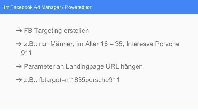 im Facebook Ad Manager / Powereditor ➔FB Targeting erstellen ➔z.B.: nur Männer, im Alter 18 – 35, Interesse Porsche 911 ...