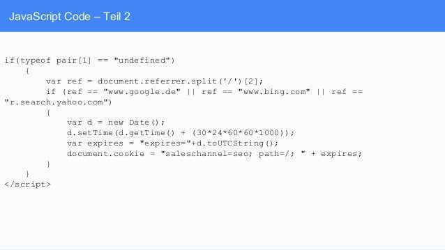"JavaScript Code – Teil 2 if(typeof pair[1] == ""undefined"") { var ref = document.referrer.split('/')[2]; if (ref == ""www.go..."