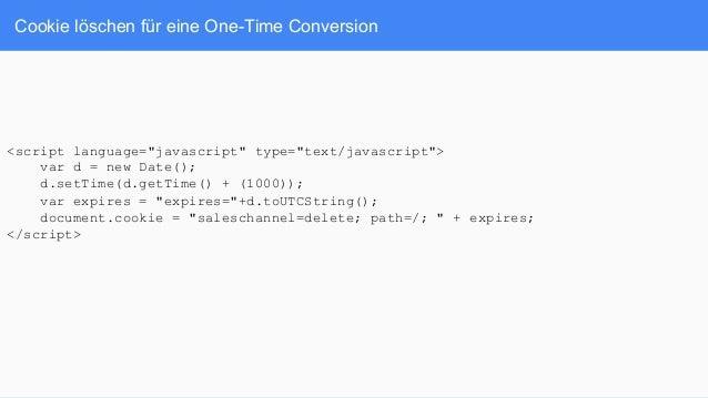 "Cookie löschen für eine One-Time Conversion <script language=""javascript"" type=""text/javascript""> var d = new Date(); d.se..."