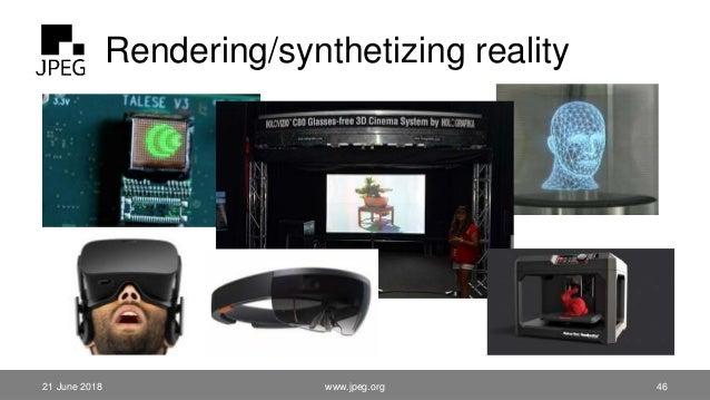Rendering/synthetizing reality 21 June 2018 www.jpeg.org 46