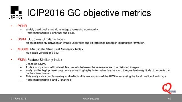 ICIP2016 GC objective metrics • PSNR – Widely used quality metric in image processing community. – Performed for both Y ch...