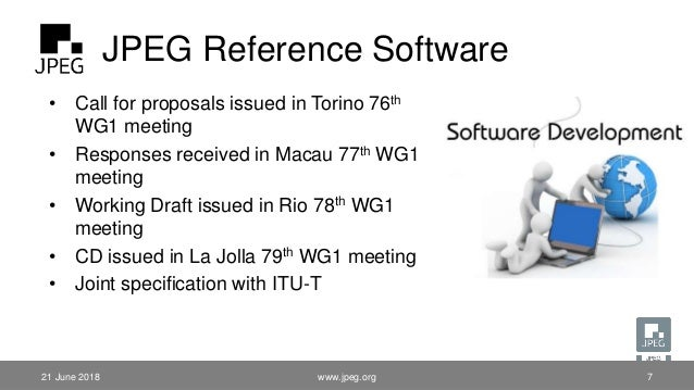 JPEG Reference Software 21 June 2018 • Call for proposals issued in Torino 76th WG1 meeting • Responses received in Macau ...