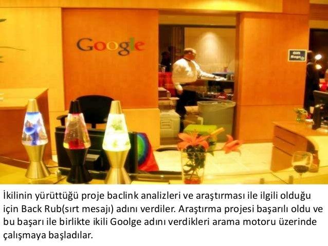 Lary Page ve Sergey Brin ilk aşamada yurt odasında kurdukları sistem veÜniversitenin web sitesi üzerinde yer alan google.s...