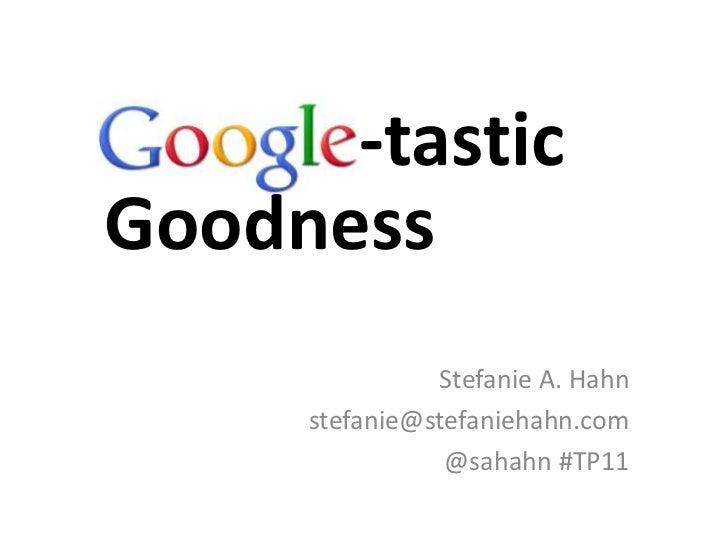 -tasticGoodness               Stefanie A. Hahn     stefanie@stefaniehahn.com                @sahahn #TP11