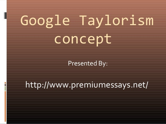 taylorism in education Relevance of taylor's scientific management today jessica how relevant are taylorism and the scientific management approach in today's business world.