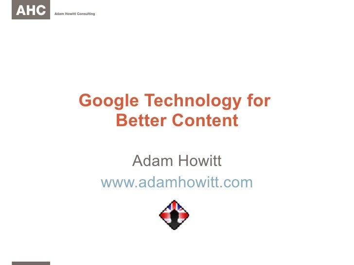 Google Technology for  Better Content Adam Howitt www.adamhowitt.com