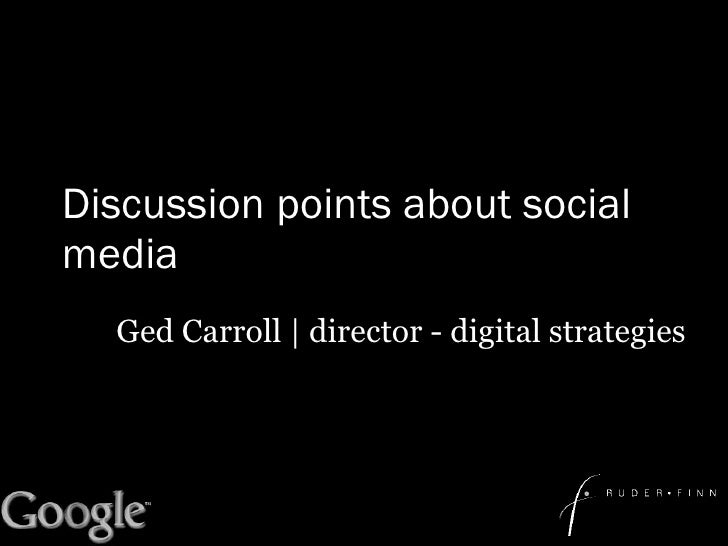 Discussion points about social media Ged Carroll | director - digital strategies