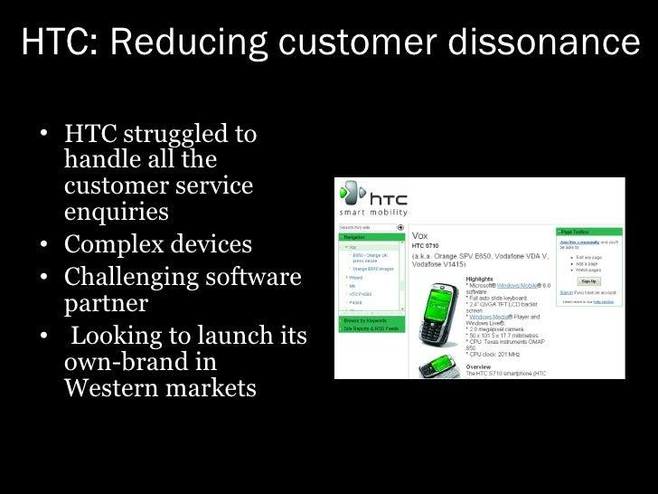 HTC: Reducing customer dissonance <ul><li>HTC struggled to handle all the customer service enquiries </li></ul><ul><li>Com...