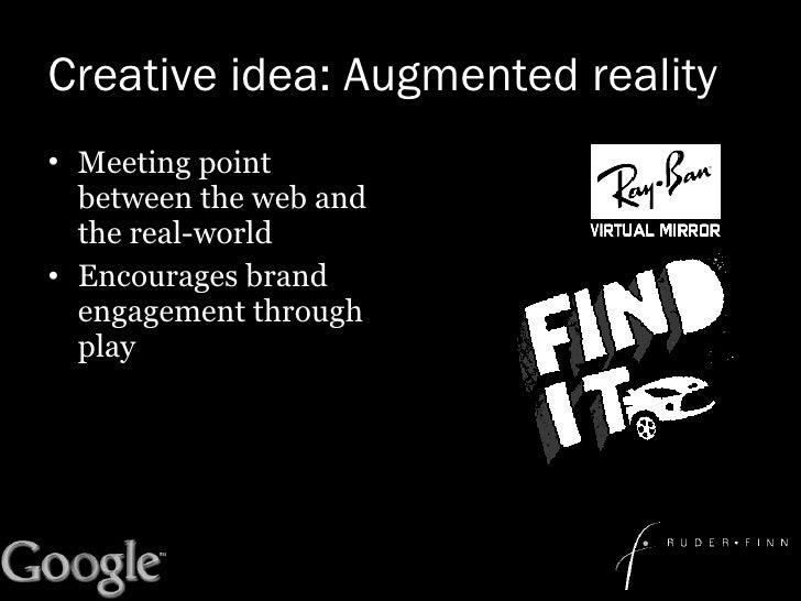 Creative idea: Augmented reality <ul><li>Meeting point between the web and the real-world </li></ul><ul><li>Encourages bra...