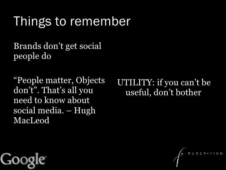 "Things to remember <ul><li>Brands don't get social people do </li></ul><ul><li>"" People matter, Objects don't"". That's all..."