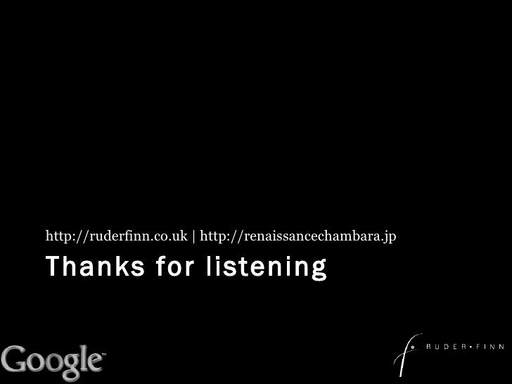 Thanks for listening <ul><li>http://ruderfinn.co.uk | http://renaissancechambara.jp </li></ul>