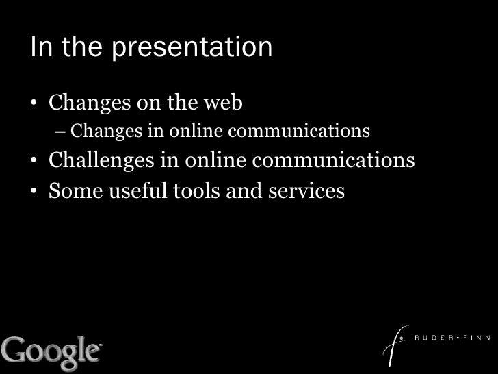In the presentation <ul><li>Changes on the web </li></ul><ul><ul><li>Changes in online communications </li></ul></ul><ul><...