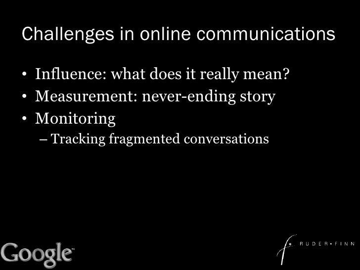 Challenges in online communications <ul><li>Influence: what does it really mean? </li></ul><ul><li>Measurement: never-endi...