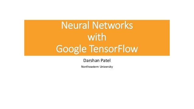 Neural Networks with Google TensorFlow Darshan Patel Northeastern University