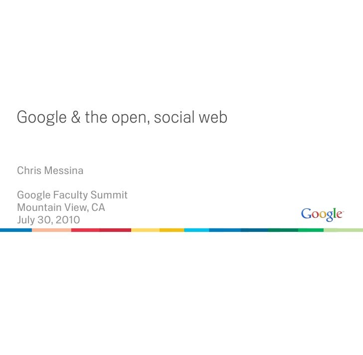 Google & the open, social web  Chris Messina  Google Faculty Summit Mountain View, CA July 30, 2010