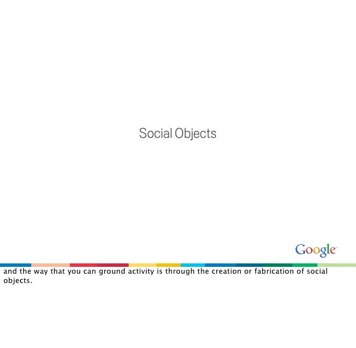 Social Objects     and the way that you can ground activity is through the creation or fabrication of social objects.