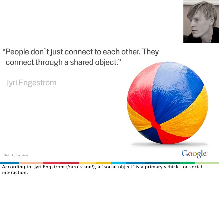 """""""People don't just connect to each other. They  connect through a shared object.""""   Jyri Engeström     Photo of Jyri by ei..."""