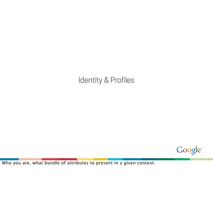 Identity & Profiles     Who you are, what bundle of attributes to present in a given context.