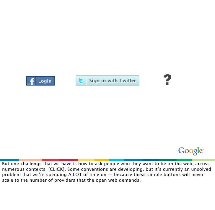 ?     But one challenge that we have is how to ask people who they want to be on the web, across numerous contexts. [CLICK...