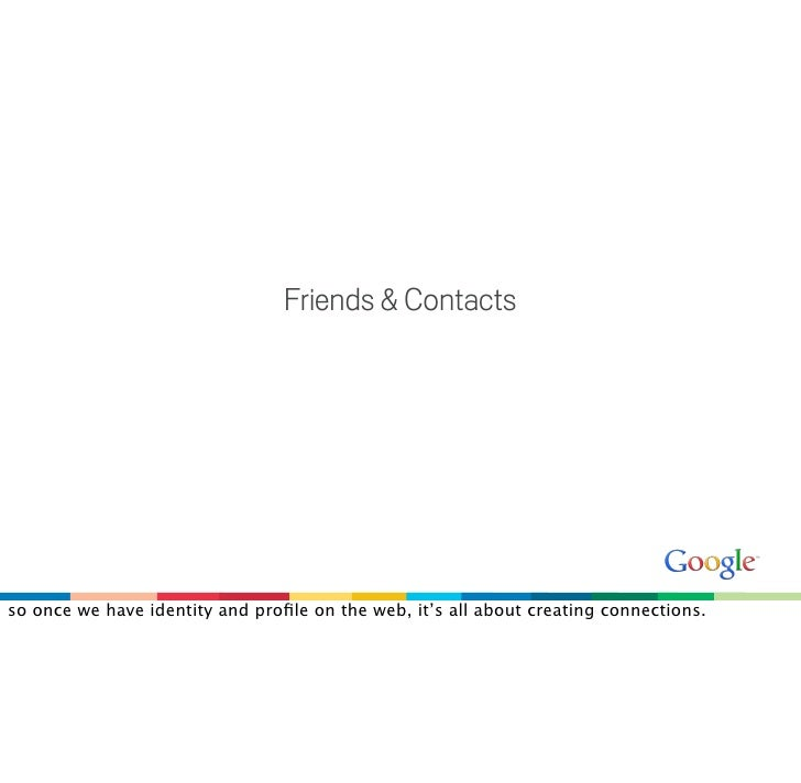 Friends & Contacts     so once we have identity and profile on the web, it's all about creating connections.