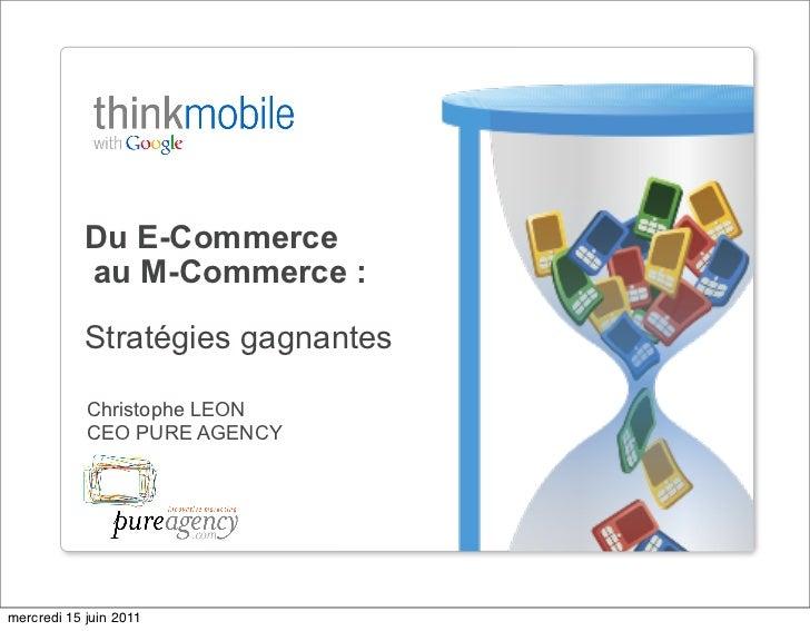 Du E-Commerce            au M-Commerce :            Stratégies gagnantes            Christophe LEON            CEO PURE AG...