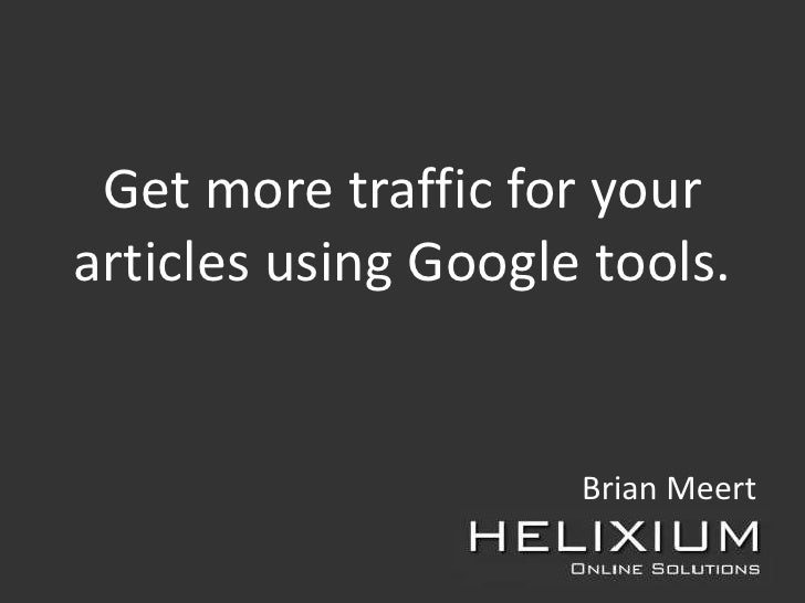 Get more traffic for your articles using Google tools.                        Brian Meert