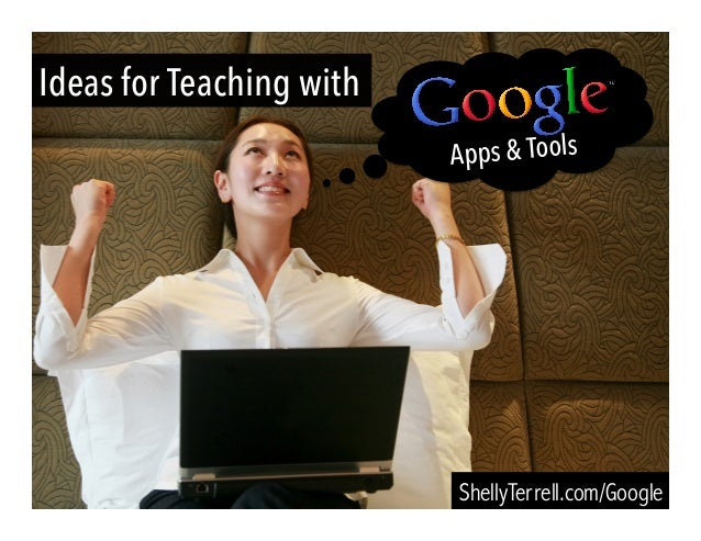 Ideas for Teaching with ShellyTerrell.com/Google Apps & Tools
