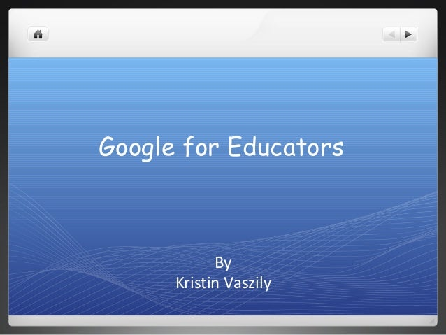 Google for Educators By Kristin Vaszily