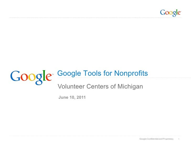 Google Tools for NonprofitsVolunteer Centers of MichiganJune 10, 2011                           Google Confidential and Pr...