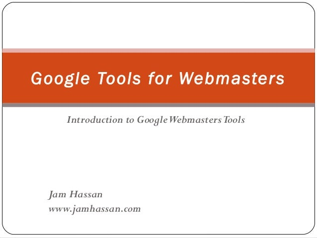 Google Tools for Webmasters Introduction to Google Webmasters Tools  Jam Hassan www.jamhassan.com