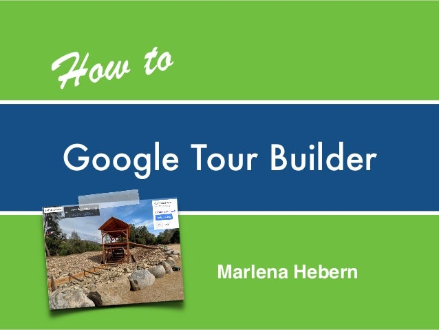 Google Tour Builder How to Marlena Hebern