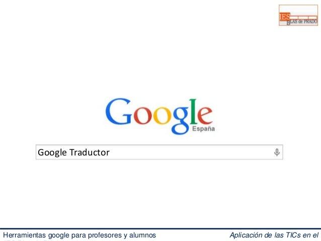 Google Traductor  Herramientas google para profesores y alumnos Aplicación de las TICs en el  IES Blas de Prado 3.0.