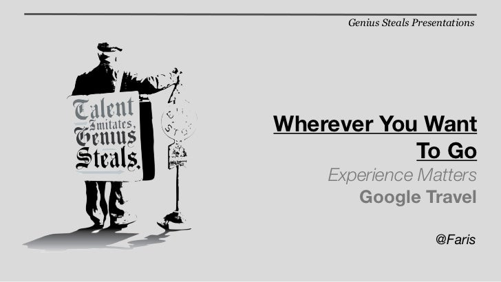 Genius Steals PresentationsWherever You Want            To Go    Experience Matters       Google Travel                   ...