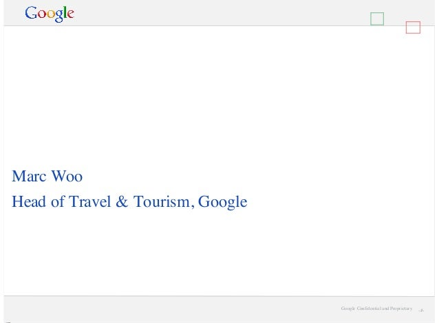 Google Confidential and Proprietary ‹#›Google Confidential and Proprietary ‹#›Marc WooHead of Travel & Tourism, GoogleTrav...